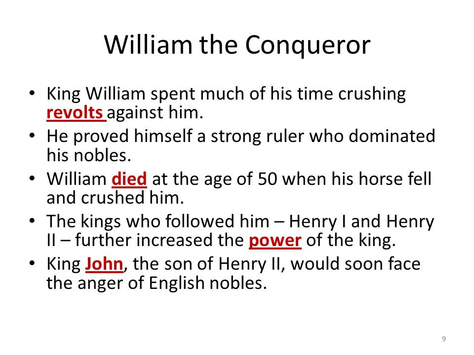 William the Conqueror King William spent much of his time crushing revolts against him. He proved himself a strong ruler who dominated his nobles.
