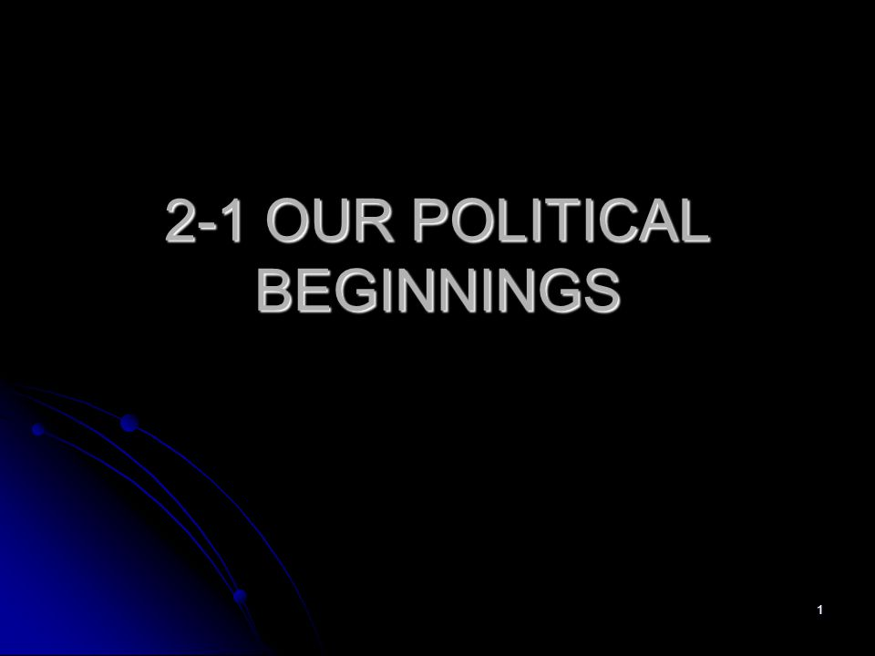 2-1 OUR POLITICAL BEGINNINGS