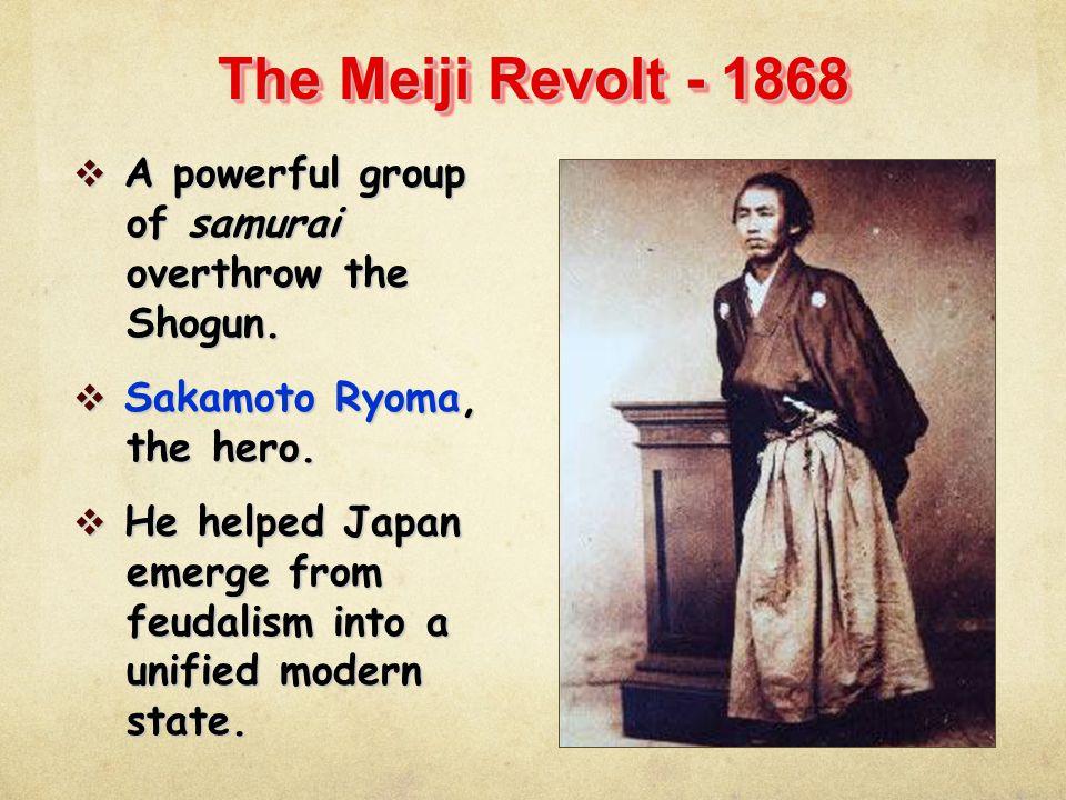 The Meiji Revolt - 1868 A powerful group of samurai overthrow the Shogun. Sakamoto Ryoma, the hero.