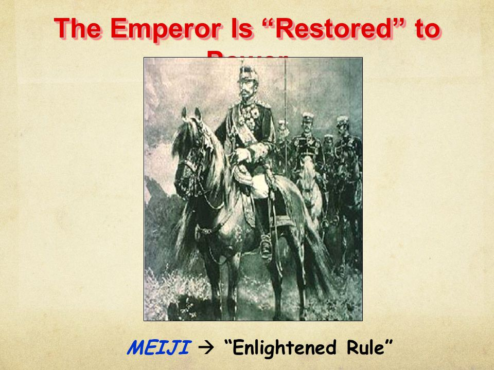 The Emperor Is Restored to Power MEIJI  Enlightened Rule