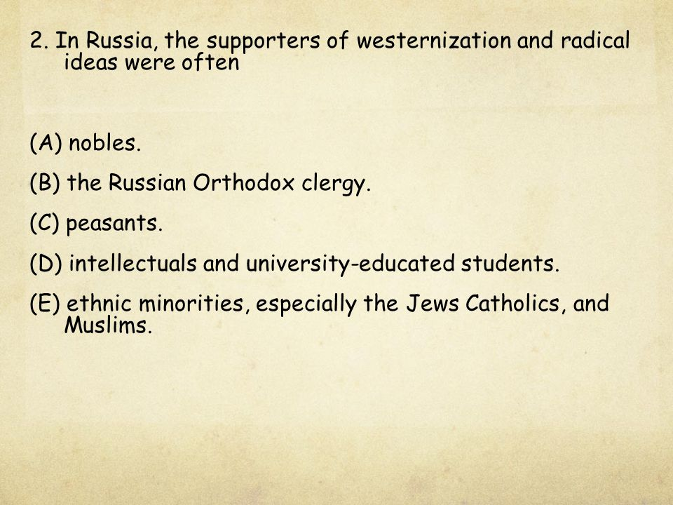 2. In Russia, the supporters of westernization and radical ideas were often