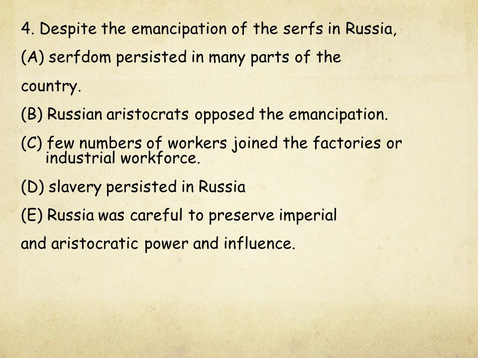 4. Despite the emancipation of the serfs in Russia,