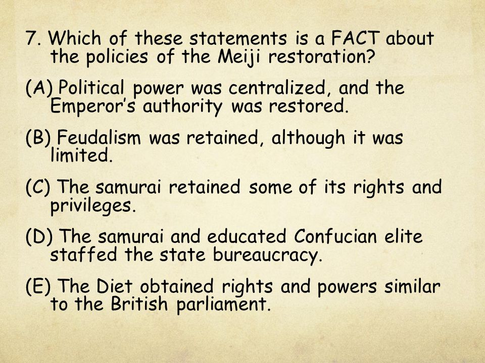 7. Which of these statements is a FACT about the policies of the Meiji restoration