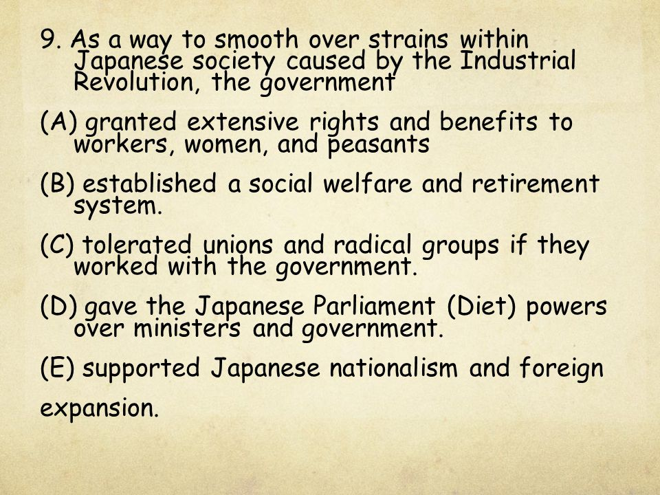 9. As a way to smooth over strains within Japanese society caused by the Industrial Revolution, the government