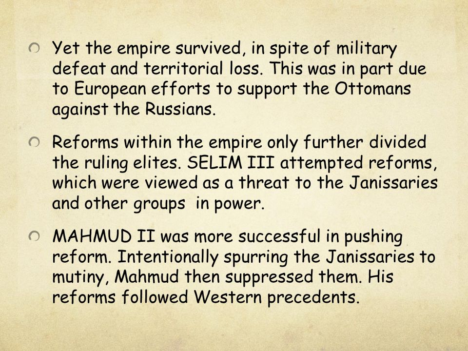 Yet the empire survived, in spite of military defeat and territorial loss. This was in part due to European efforts to support the Ottomans against the Russians.