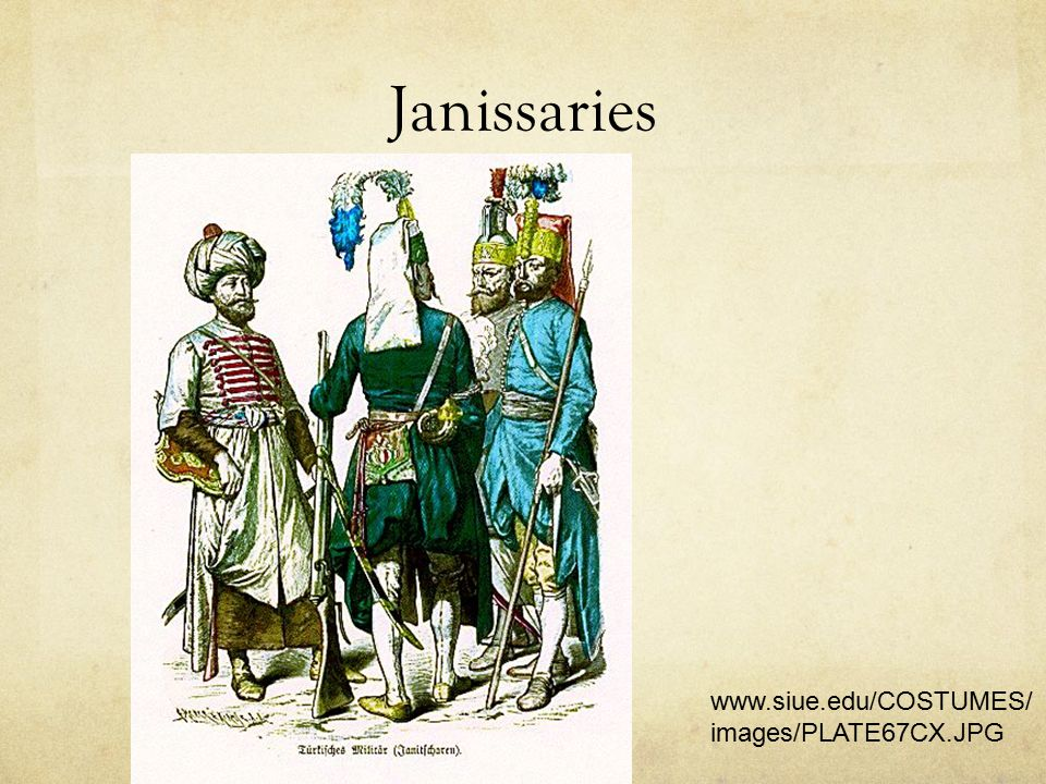 Janissaries www.siue.edu/COSTUMES/ images/PLATE67CX.JPG