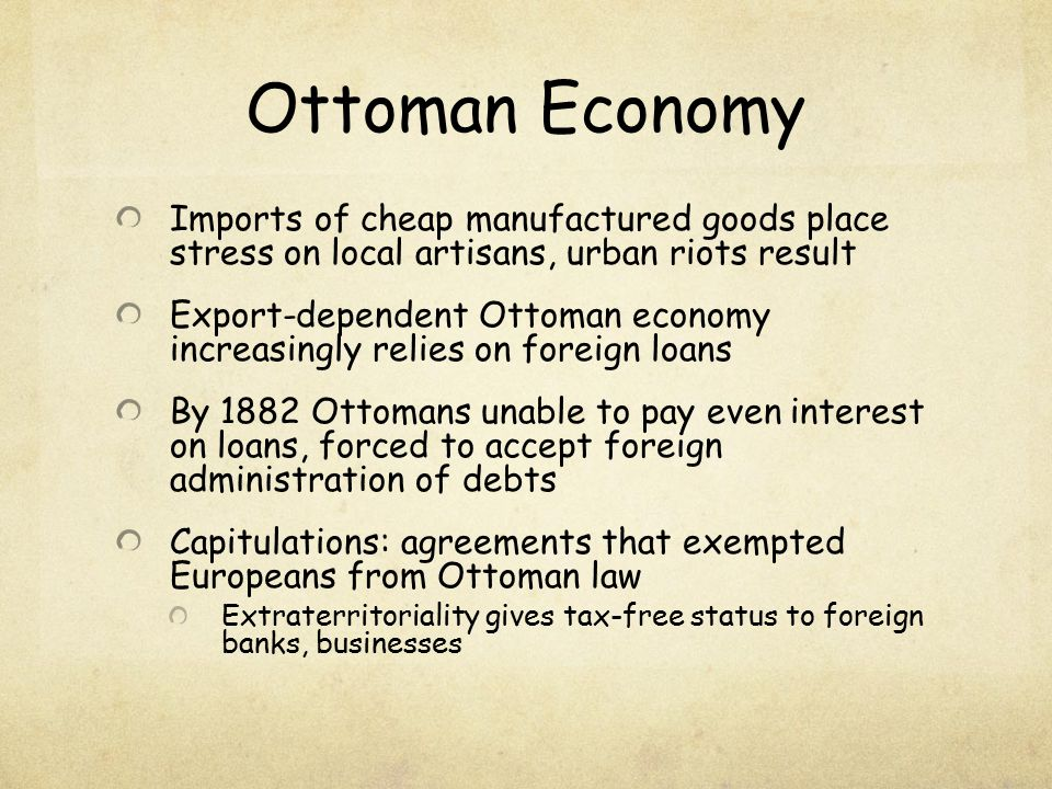 Ottoman Economy Imports of cheap manufactured goods place stress on local artisans, urban riots result.