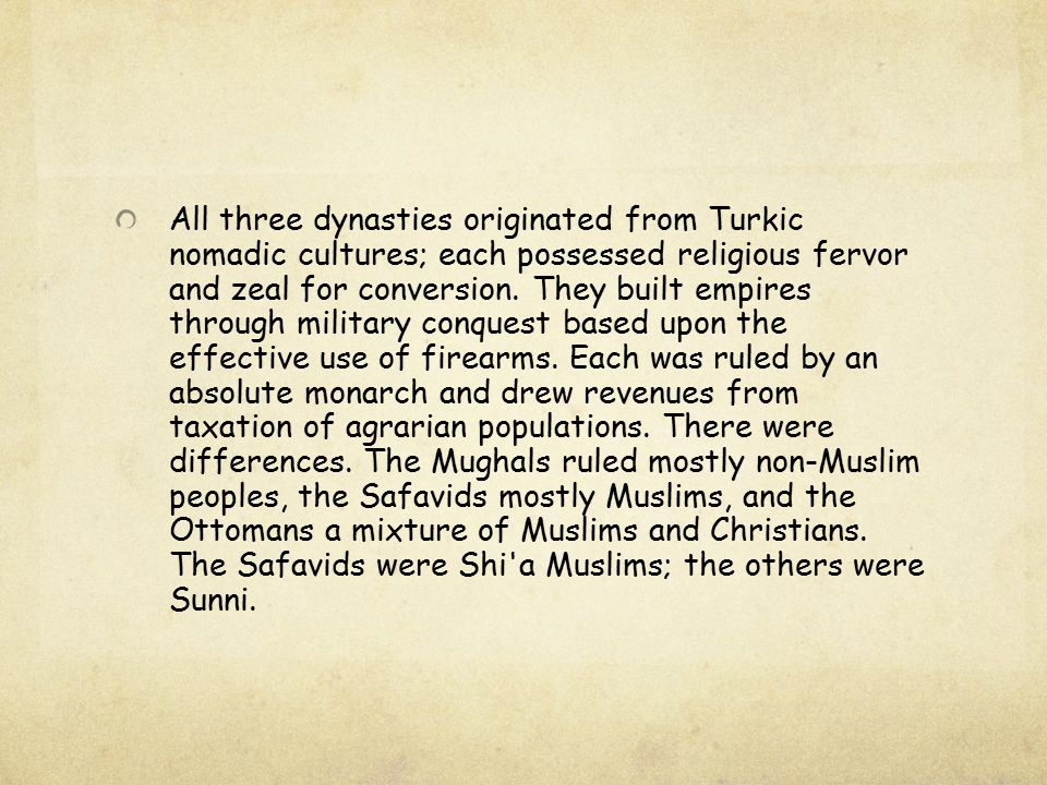 All three dynasties originated from Turkic nomadic cultures; each possessed religious fervor and zeal for conversion.
