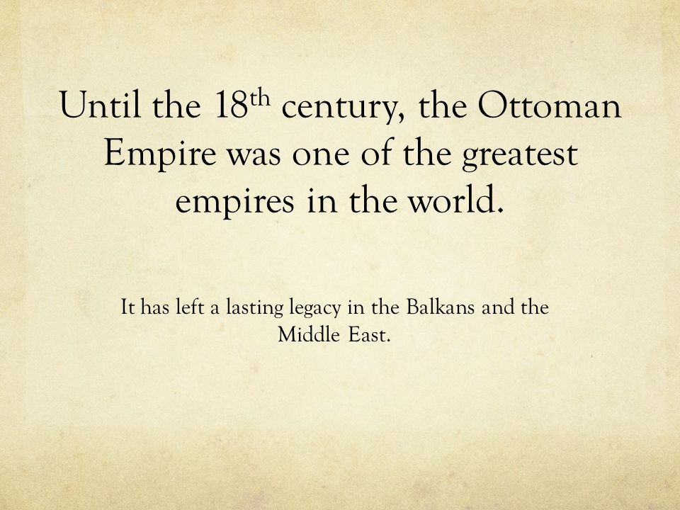 It has left a lasting legacy in the Balkans and the Middle East.