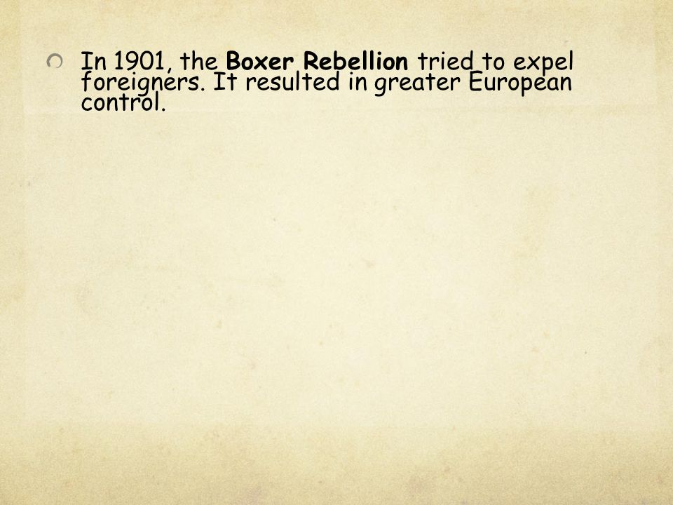 In 1901, the Boxer Rebellion tried to expel foreigners