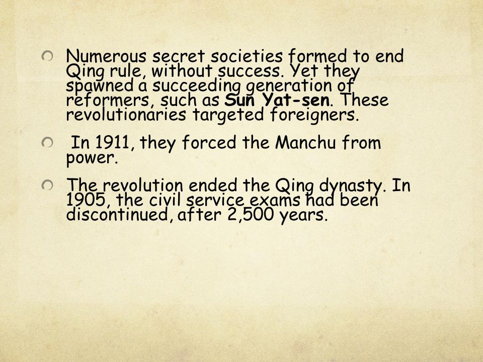Numerous secret societies formed to end Qing rule, without success