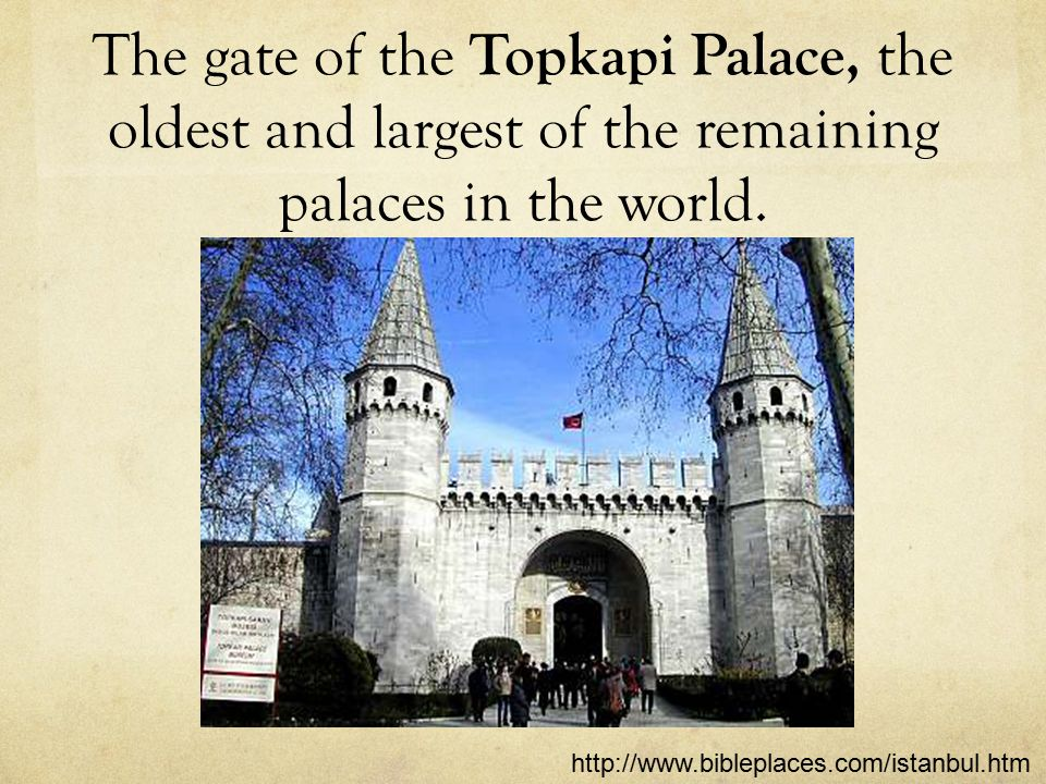 The gate of the Topkapi Palace, the oldest and largest of the remaining palaces in the world.