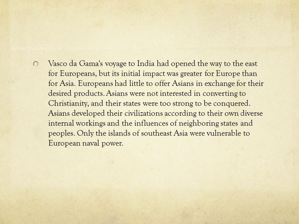 Vasco da Gama s voyage to India had opened the way to the east for Europeans, but its initial impact was greater for Europe than for Asia.