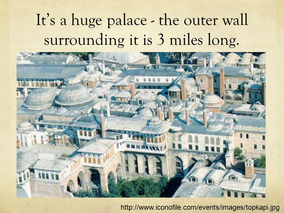It's a huge palace - the outer wall surrounding it is 3 miles long.