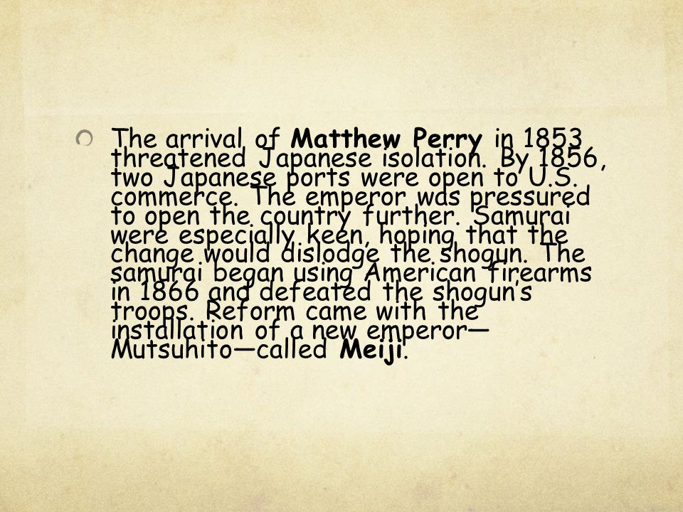 The arrival of Matthew Perry in 1853 threatened Japanese isolation