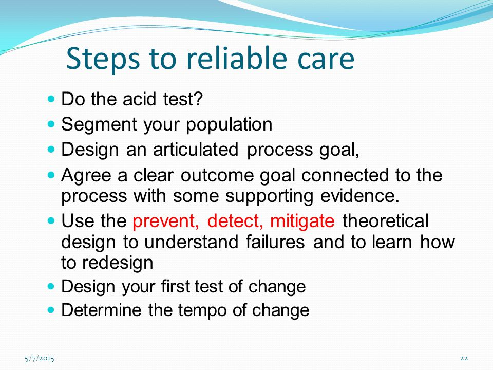 Steps to reliable care Do the acid test Segment your population