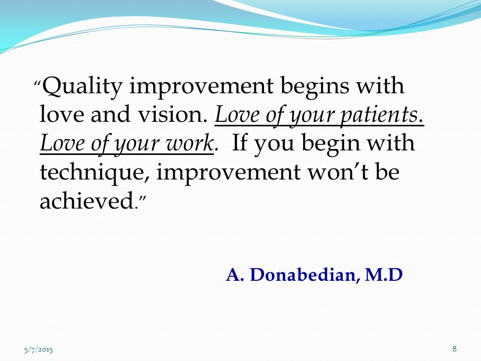 Quality improvement begins with love and vision. Love of your patients. Love of your work. If you begin with technique, improvement won't be achieved.