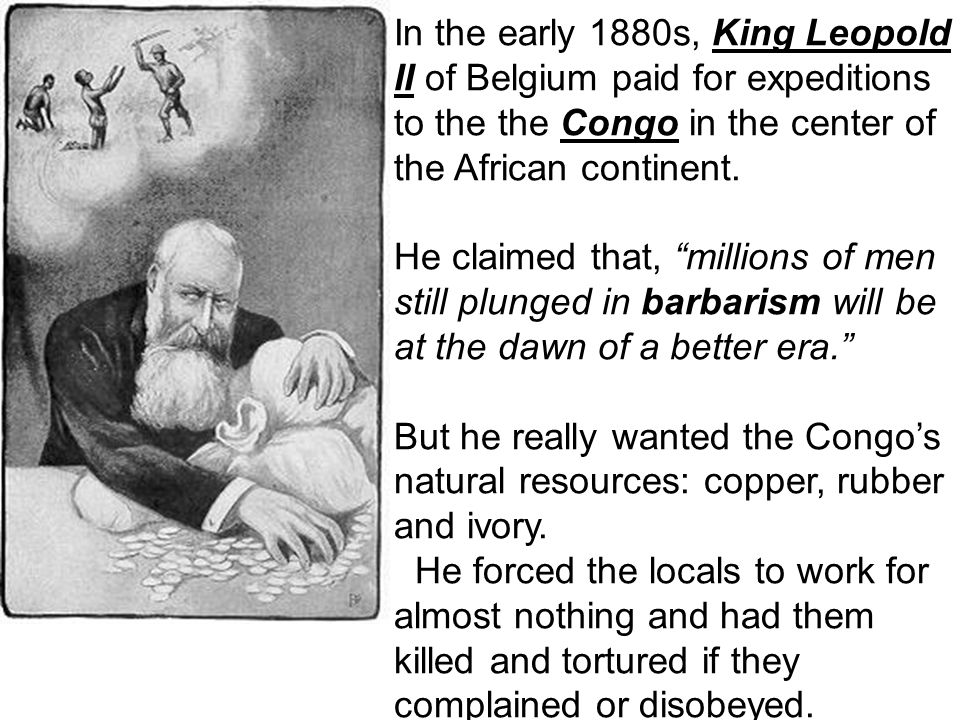 In the early 1880s, King Leopold II of Belgium paid for expeditions to the the Congo in the center of the African continent.