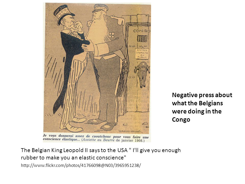 Negative press about what the Belgians were doing in the Congo