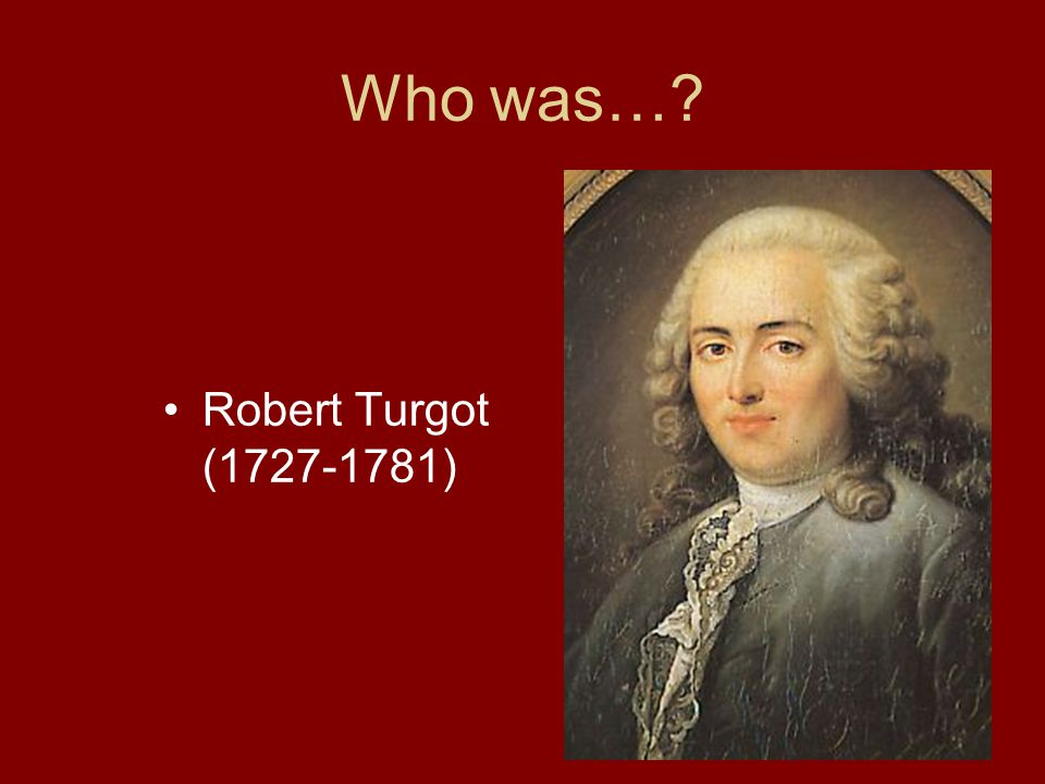 Who was… Robert Turgot (1727-1781)