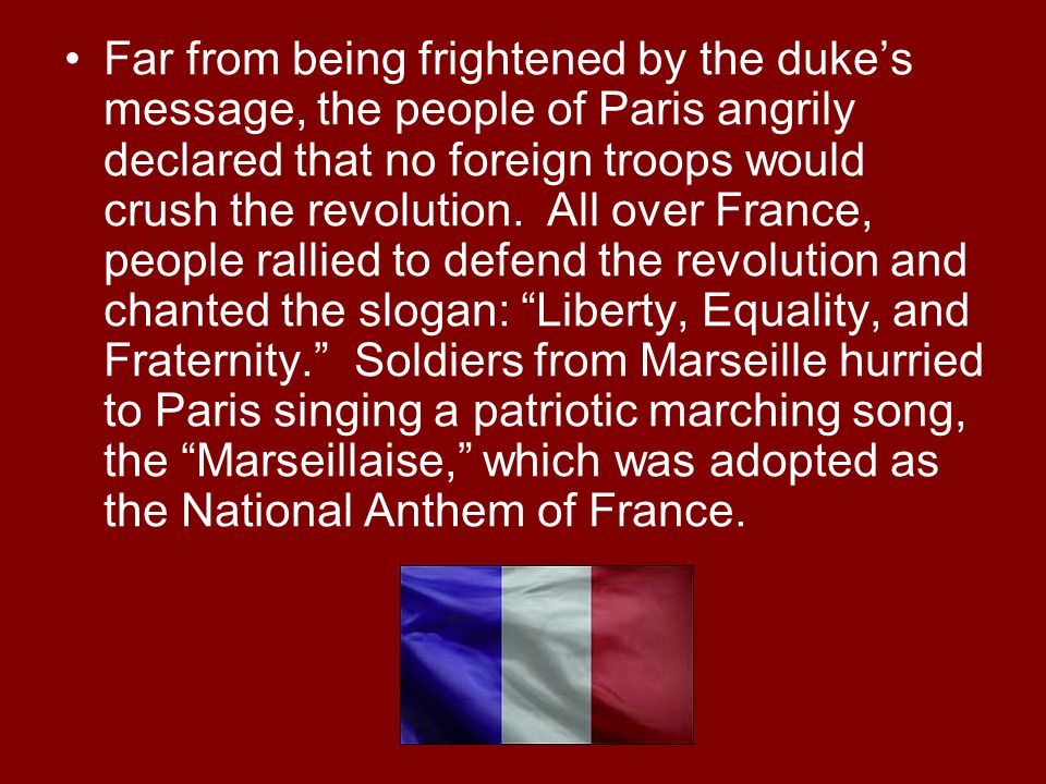 Far from being frightened by the duke's message, the people of Paris angrily declared that no foreign troops would crush the revolution.