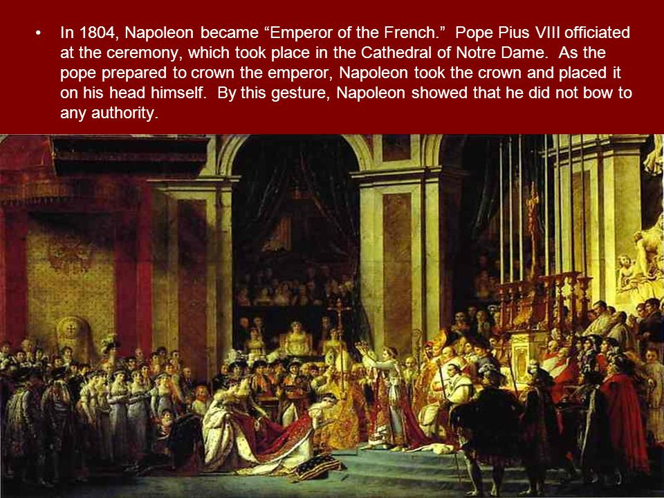 In 1804, Napoleon became Emperor of the French
