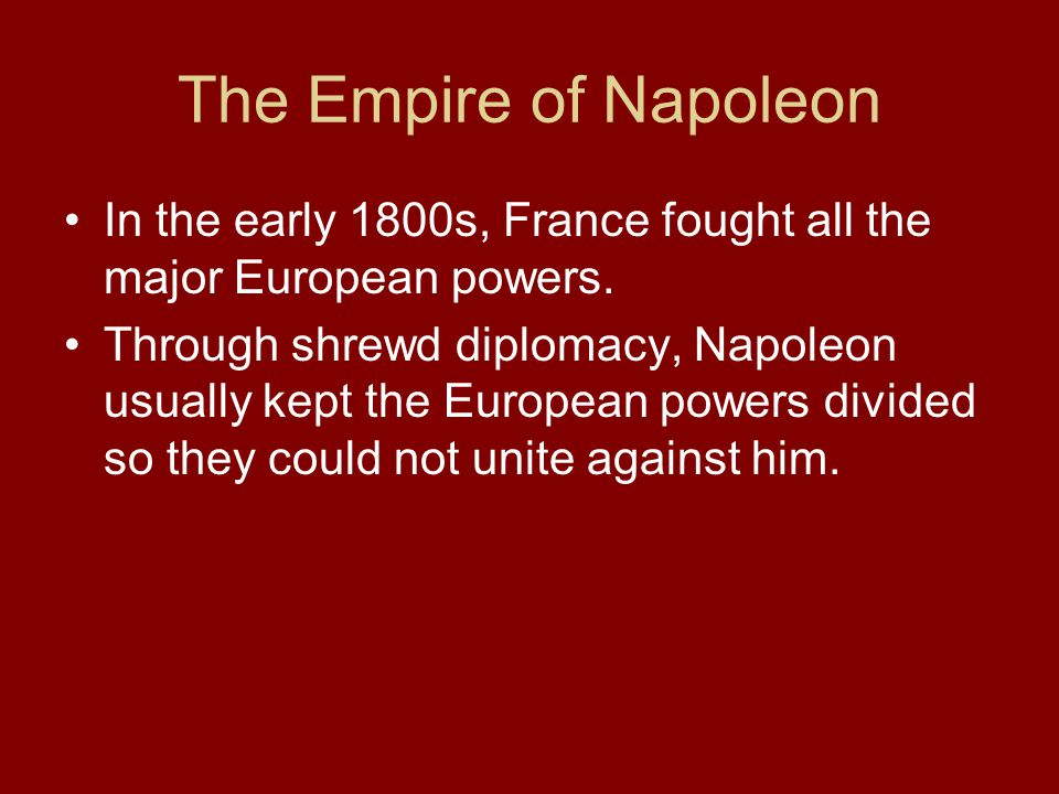 The Empire of Napoleon In the early 1800s, France fought all the major European powers.