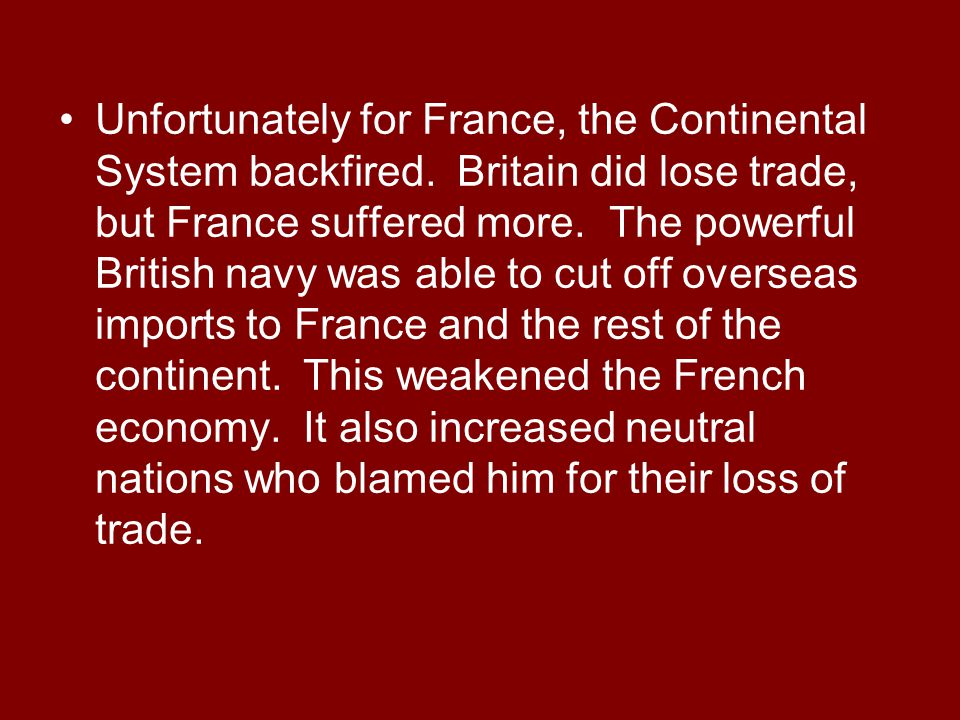 Unfortunately for France, the Continental System backfired