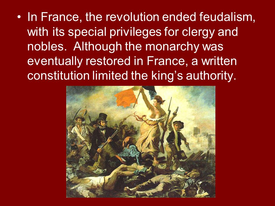 In France, the revolution ended feudalism, with its special privileges for clergy and nobles.