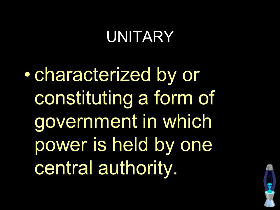 UNITARY characterized by or constituting a form of government in which power is held by one central authority.