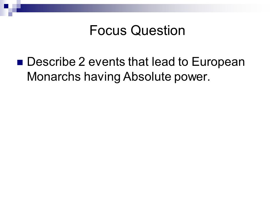 Focus Question Describe 2 events that lead to European Monarchs having Absolute power.