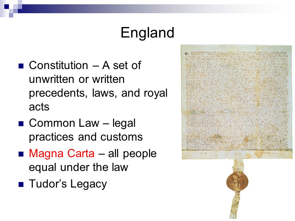 England Constitution – A set of unwritten or written precedents, laws, and royal acts. Common Law – legal practices and customs.