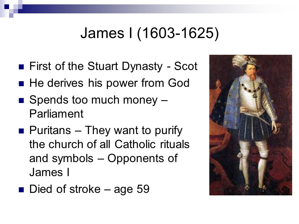 James I (1603-1625) First of the Stuart Dynasty - Scot