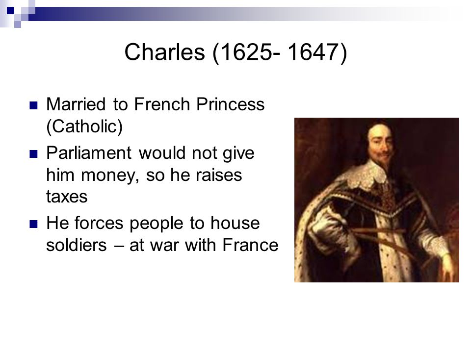 Charles (1625- 1647) Married to French Princess (Catholic)