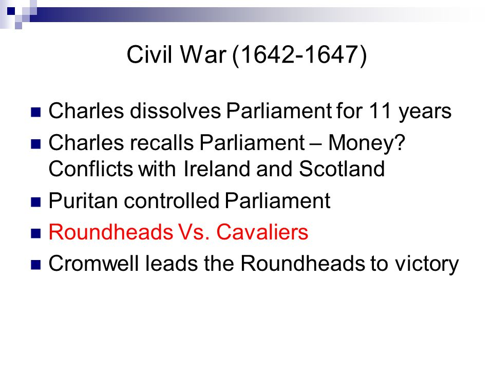 Civil War (1642-1647) Charles dissolves Parliament for 11 years