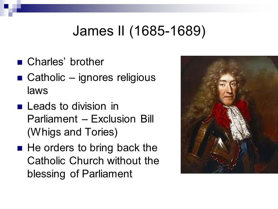James II (1685-1689) Charles' brother