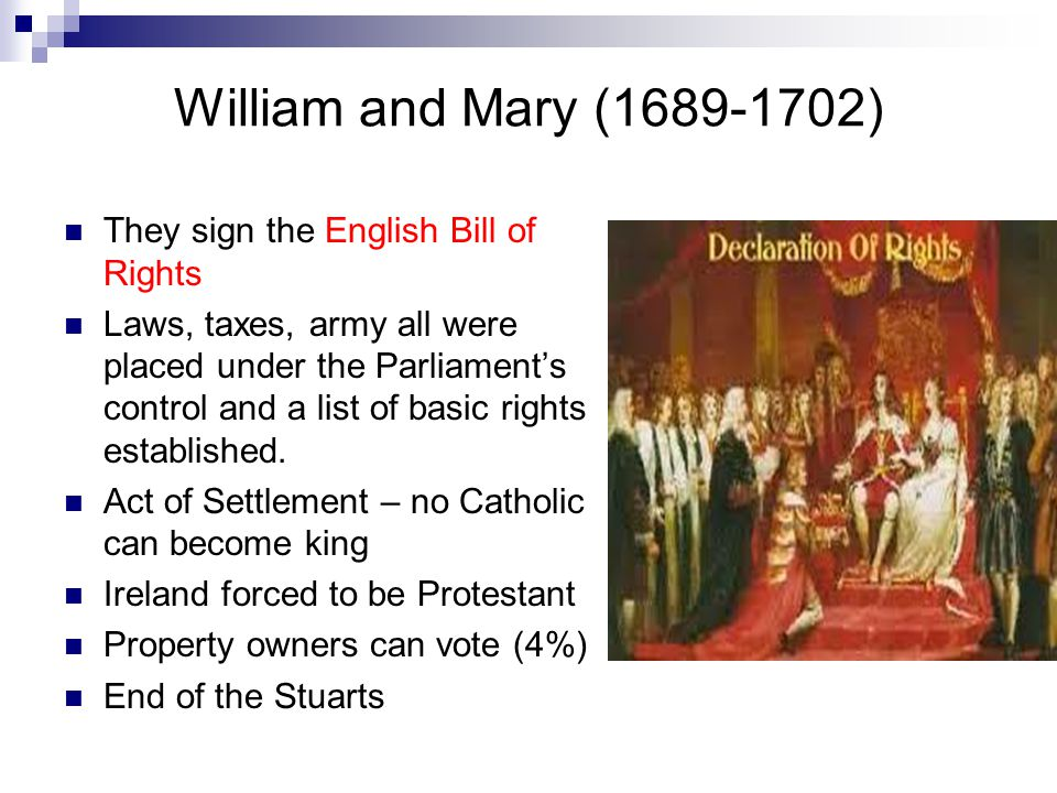 William and Mary (1689-1702) They sign the English Bill of Rights