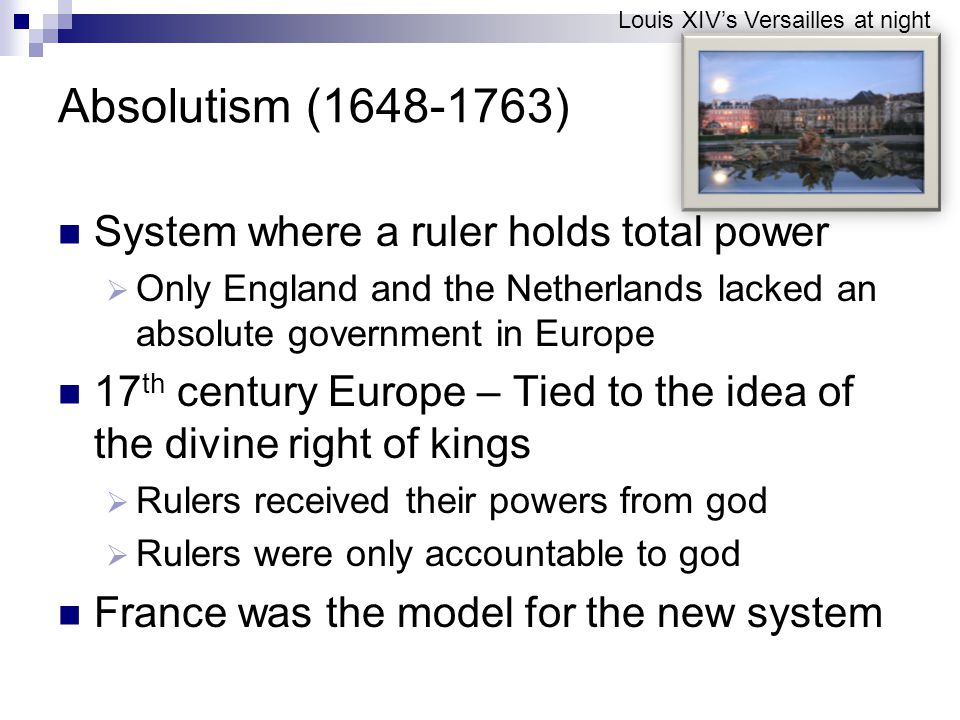 Absolutism (1648-1763) System where a ruler holds total power