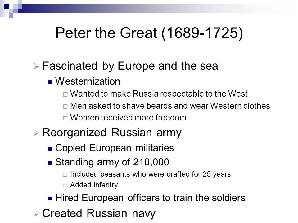 Peter the Great (1689-1725) Fascinated by Europe and the sea