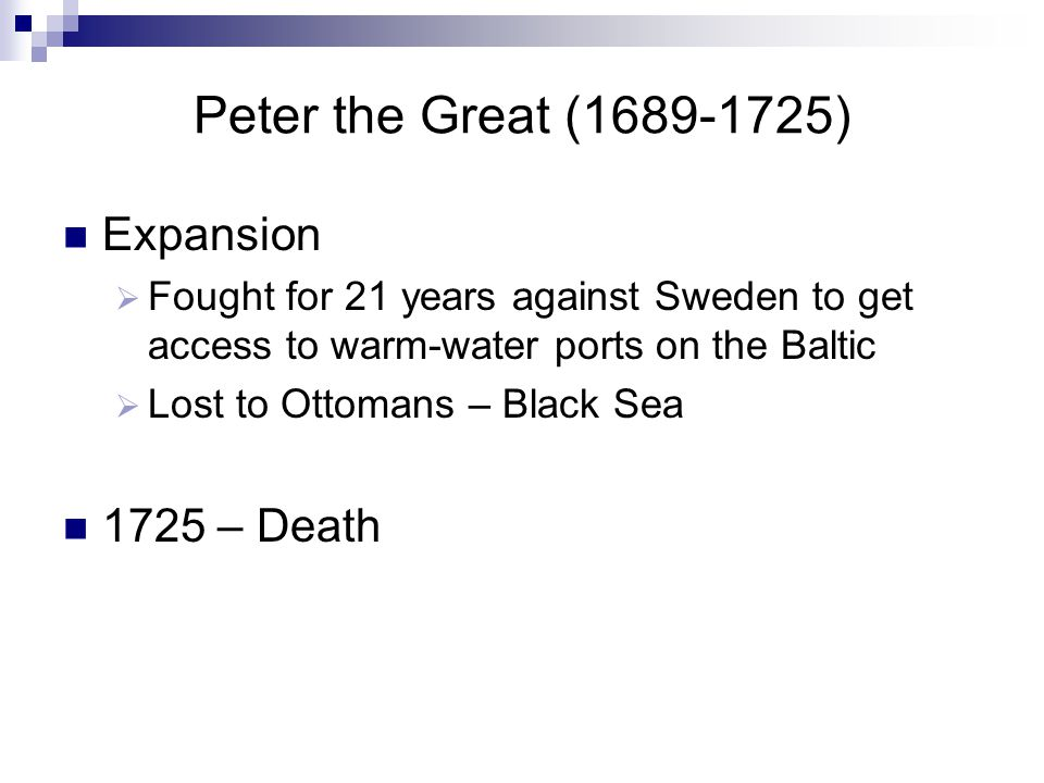 Peter the Great (1689-1725) Expansion 1725 – Death
