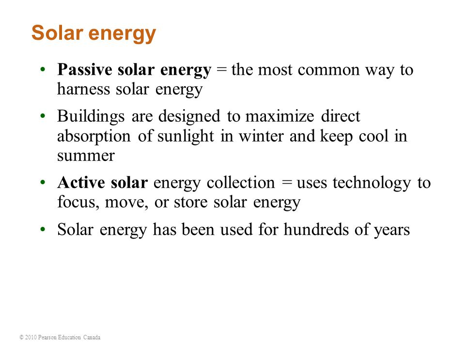 Solar energy Passive solar energy = the most common way to harness solar energy.
