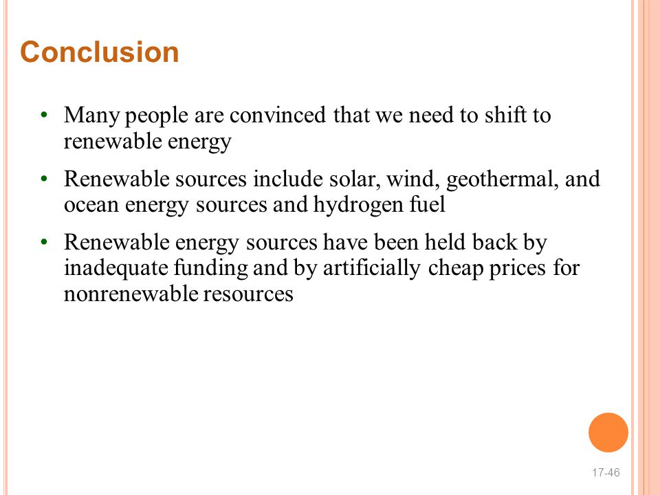 Conclusion Many people are convinced that we need to shift to renewable energy.