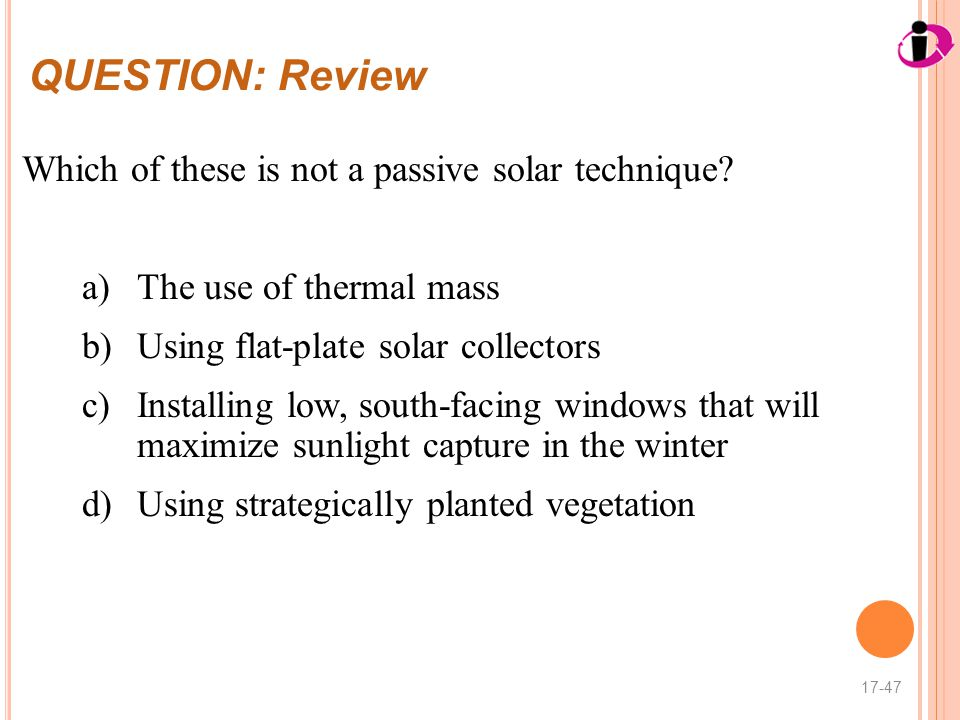 QUESTION: Review Which of these is not a passive solar technique
