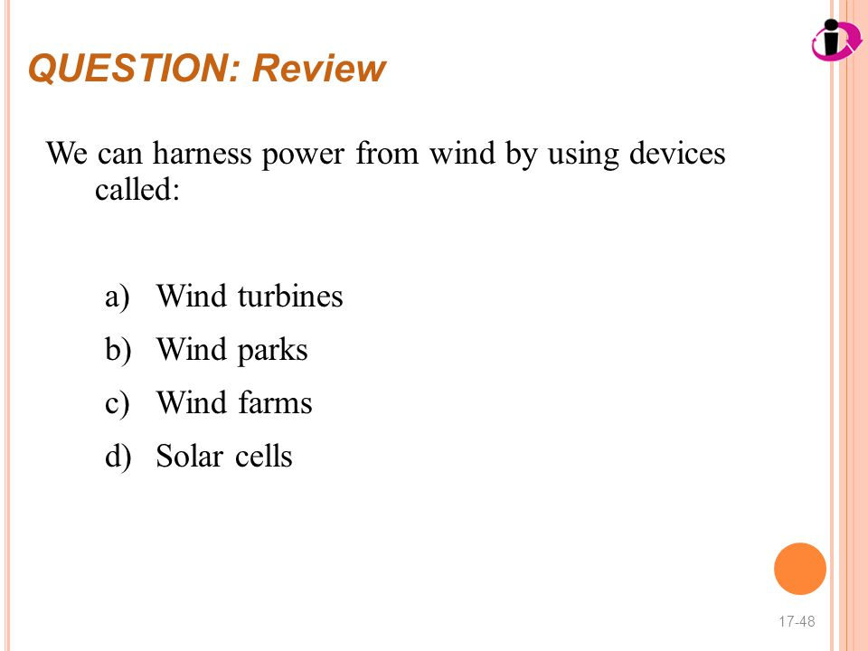 QUESTION: Review We can harness power from wind by using devices called: Wind turbines. Wind parks.