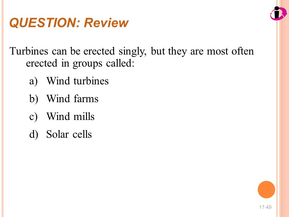 QUESTION: Review Turbines can be erected singly, but they are most often erected in groups called: