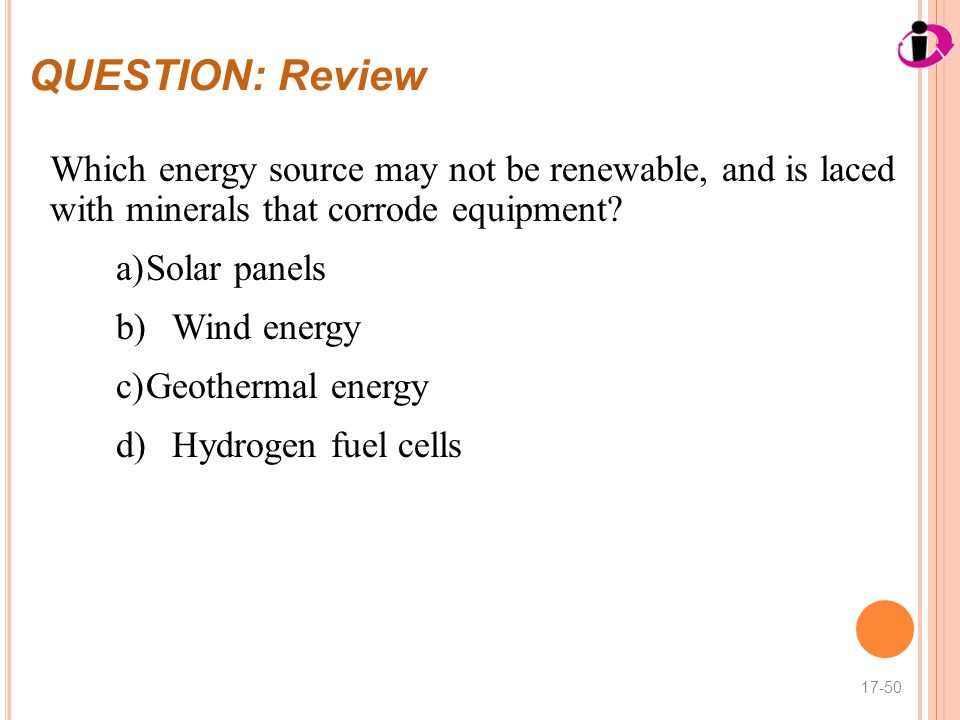 QUESTION: Review Which energy source may not be renewable, and is laced with minerals that corrode equipment