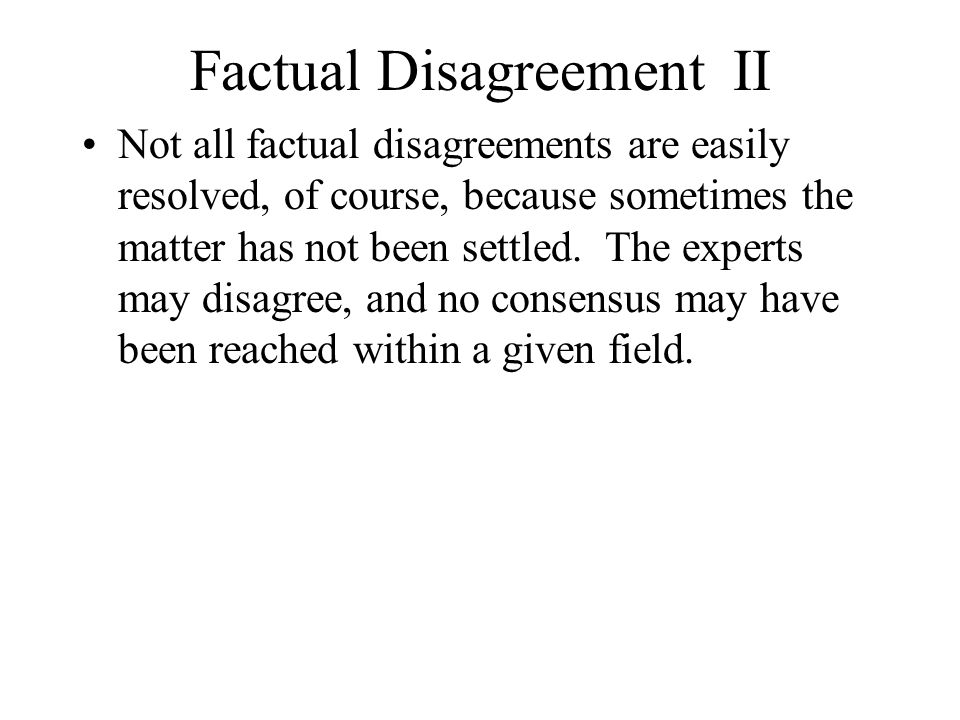 Factual Disagreement II