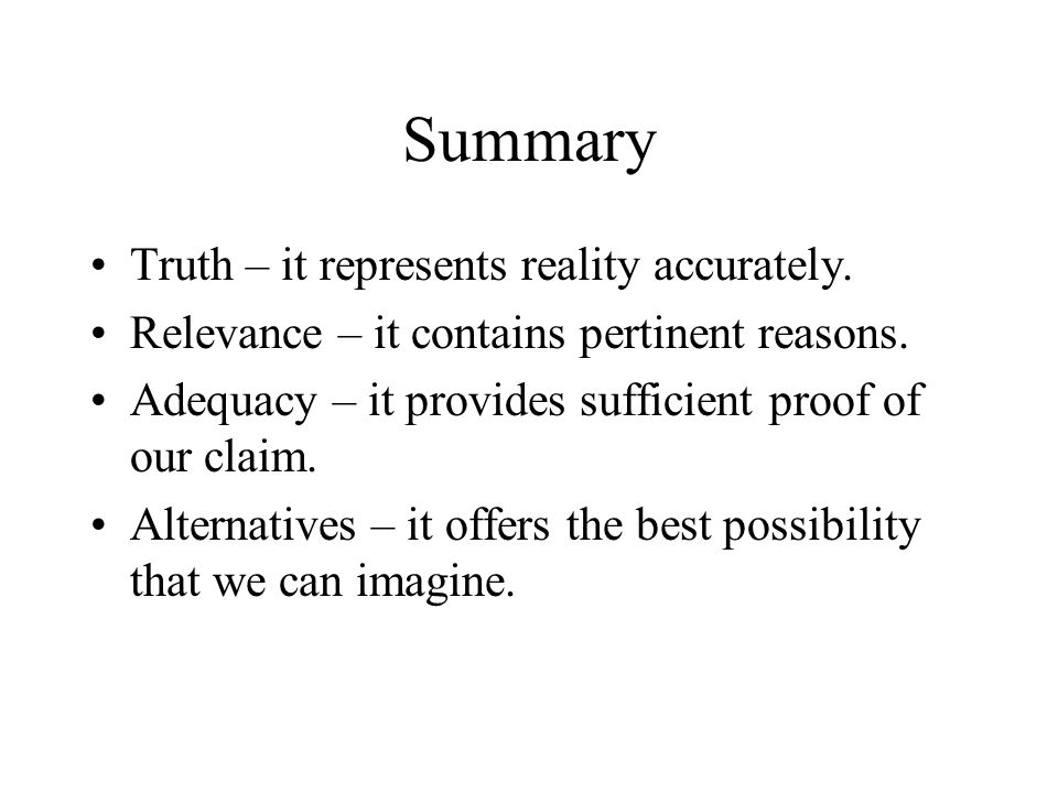 Summary Truth – it represents reality accurately.