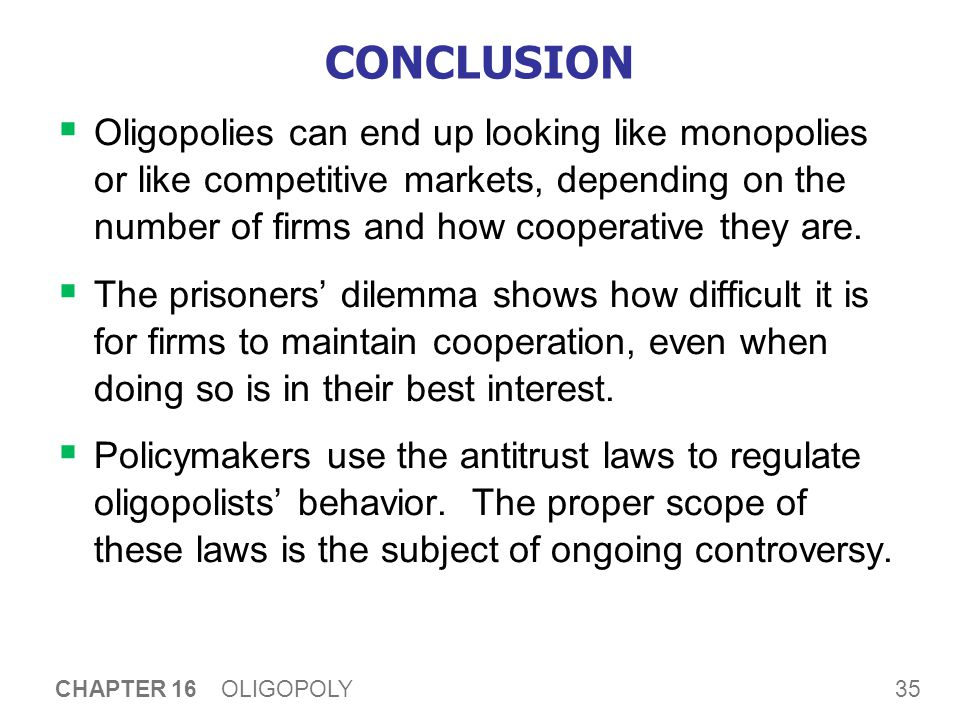 CHAPTER SUMMARY Oligopolists can maximize profits if they form a cartel and act like a monopolist.