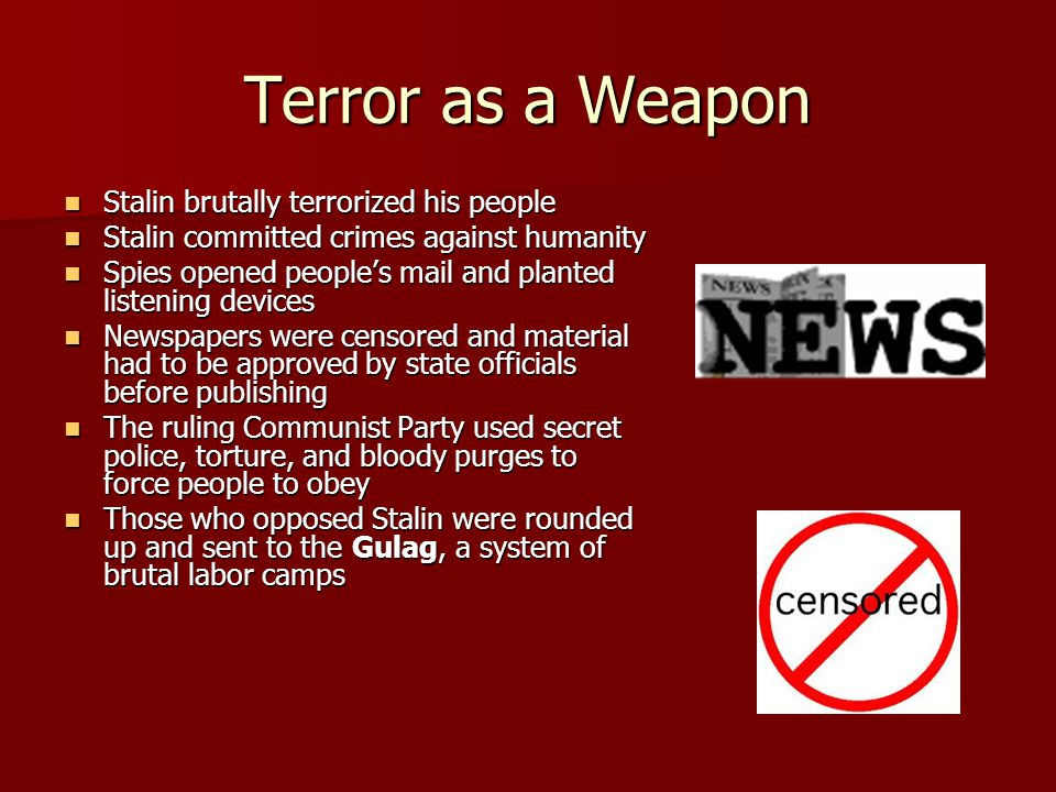 Terror as a Weapon Stalin brutally terrorized his people